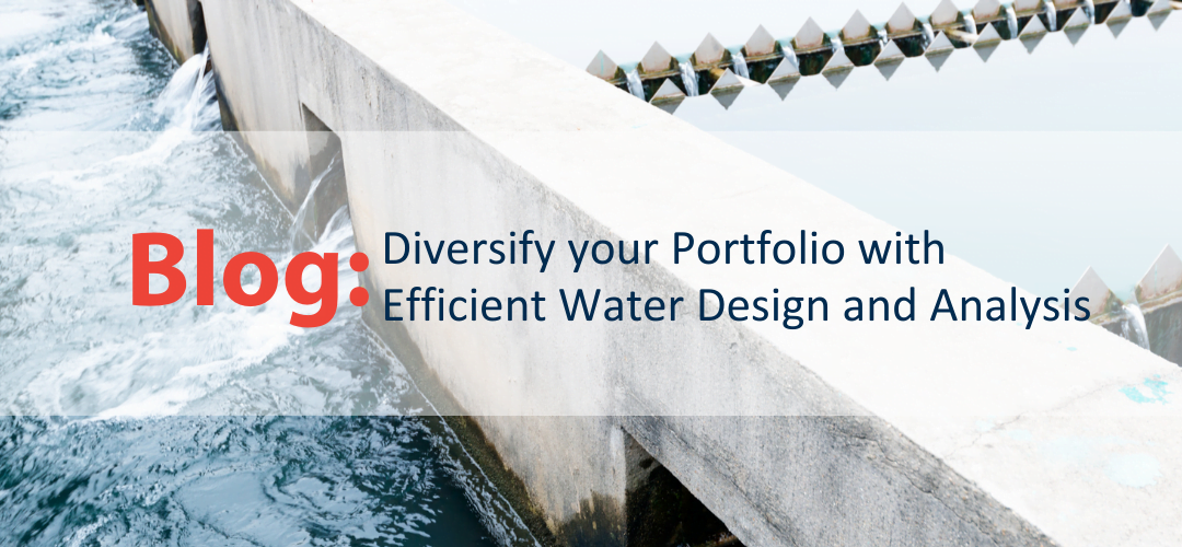 Diversify your portfolio with efficient water design and analysis
